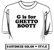G is for GHETTO BOOTY