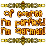 Of Course Im Perfect! I'm German!