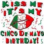 Kiss Me It's My Cinco de Mayo Birthday
