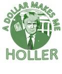Trump: A Dollar Makes Me Holler