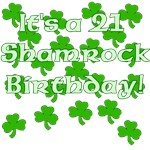 It's a 21 Shamrock Birthday! St Pats Day Birthday