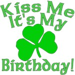 Kiss Me It's My Birthday with Irish Shamrock