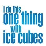 I do this one thing with ice cubes