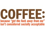 Coffee: because get th efuck away from me is'nt so