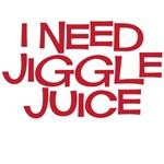 I need jiggle juice
