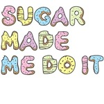 Sugar made me do it
