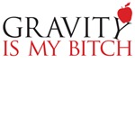Gravity is my bitch