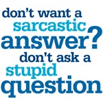 don't want a sarcastic answer?