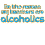 I'm the reason my teachers are alcoholics