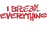I break everything