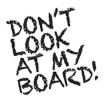 don't look at my board