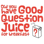 Did you have good question juice for breakfast?