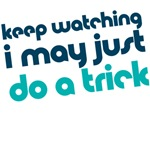 Keep watching I may just do a trick