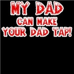 My Dad can make your Dad Tap!