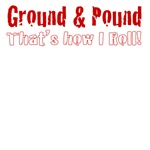 Ground & Pound That's How I Roll