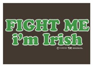 Fight Me Im Irish