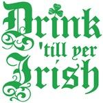 Drink 'till Yer Irish T-shirts