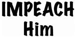 Impeach Him