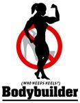 Who Needs Heels...Bodybuilder