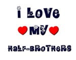 I Love MY HALF-BROTHERS