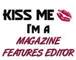 Kiss Me I'm a MAGAZINE FEATURES EDITOR