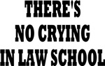 THERE'S NO CRYING IN LAW SCHOOL