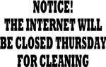 THE INTERNET WILL BE CLOSED THURSDAY FOR CLEANING