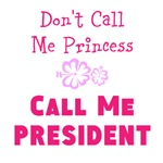 Dont Call Me Princess Call Me President