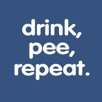 Drink, Pee, Repeat.