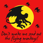 Don't make me send out the flying monkeys is a great threat from any wicked witch out there.  Show off your wicked side with this Wizard of Oz based tshirt.