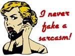 I NEVER FAKE A SARCASM!