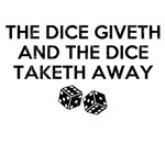 Dice Giveth Dice Taketh Away