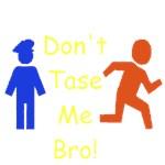 Don't Tase Me