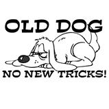 Old Dog No New Tricks Seniors T-Shirts & Gifts
