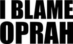 I BLAME OPRAH!