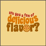 Are You a Fan of Delicious Flavor?
