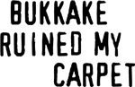 Bukkake Ruined My Carpet | Sexy Weird Decorator T-shirts & Gifts for Housekeepers