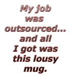 Outsourced...All I got was this lousy mug.