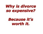 Divorce is worth it.