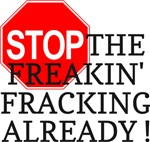 Stop the Freakin' Fracking Already!