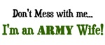 Don't Mess with me...I'm an Army wife!