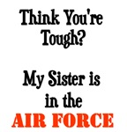 Think you're tough? My SISTER is in the Air Force!