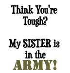 Think you're tough? My SISTER is in the ARMY!