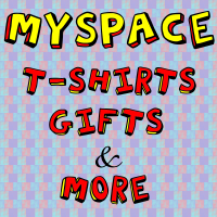 MySpace T-shirts & Gifts