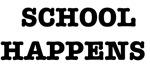 SCHOOL HAPPENS