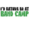 I'd Rather Be at Band Camp