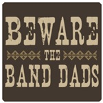 Beware the Band Dads