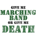 Give Me Marching Band or Give Me Death