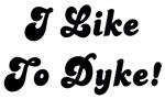 I Like To Dyke T-Shirts & Gifts