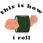 how i roll!